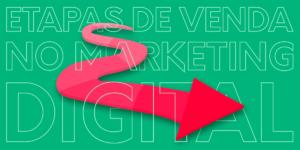Etapas de venda no marketing digital: você conhece?
