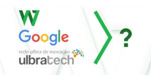 O que a W7, a UlbraTech e a Google têm em comum? Descubra agora